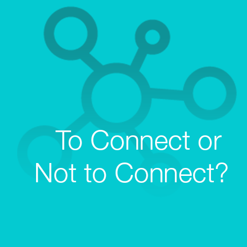 To Connect or Not to Connect?