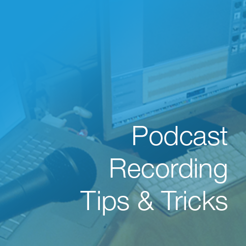 Podcast Recording Tips & Tricks