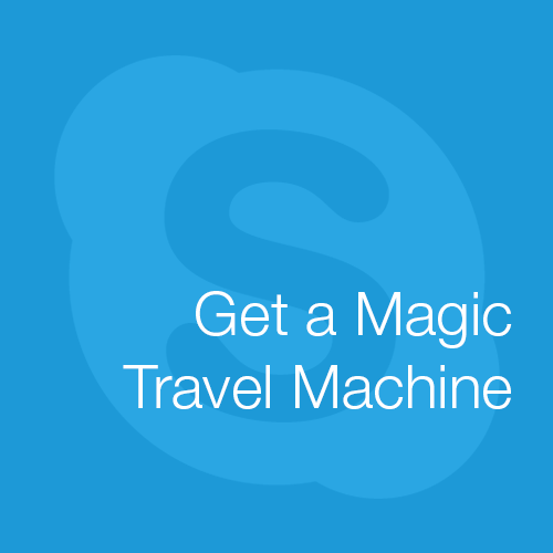 Get a Magic Travel Machine: Why I Love Using Skype.